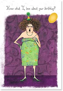 Birthday Card - What do I love about your birthday?  It's not my birthday. | Leslie Moak Murray | 16904 | Leanin' Tree
