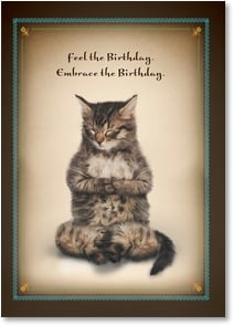 Birthday Card - Feel the Birthday. Embrace the Birthday. Be the Birthday. | Yoga Dogs®/Yoga Cats | 2003367-P | Leanin' Tree