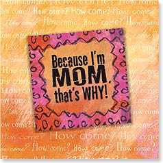 Birthday Magnet Card - Because I'm The Mom! | Bee Sturgis | 24052 | Leanin' Tree