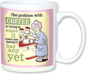 Ceramic Mug - The problem with COFFEE is trying to make it... | Aunty Acid™ | 56141 | Leanin' Tree