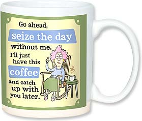 Ceramic Mug - Go ahead, seize the day without me. | Aunty Acid™ | 56144 | Leanin' Tree